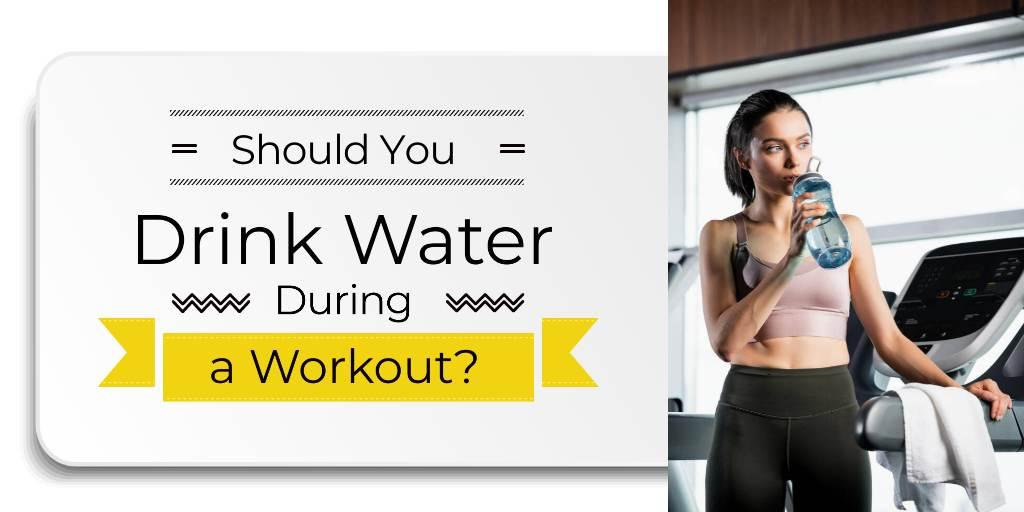 Drink water while working out